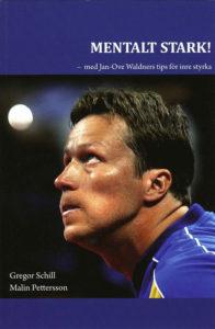 Mentalt stark : med Jan-Ove Waldners tips för inre styrka av Gregor Schill, Malin Pettersson